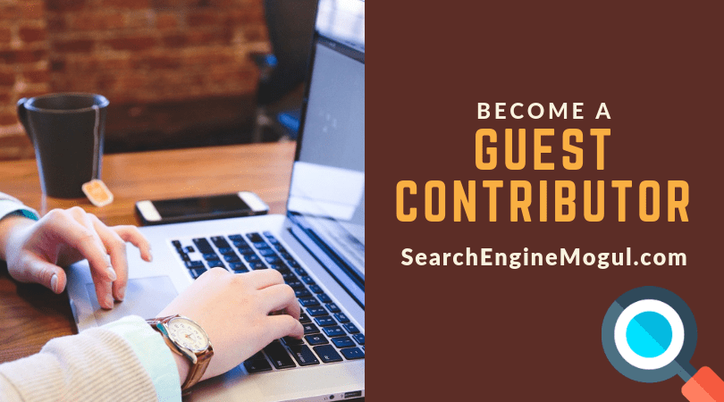 Contribute Content & Become A Guest Author - Search Engine Mogul